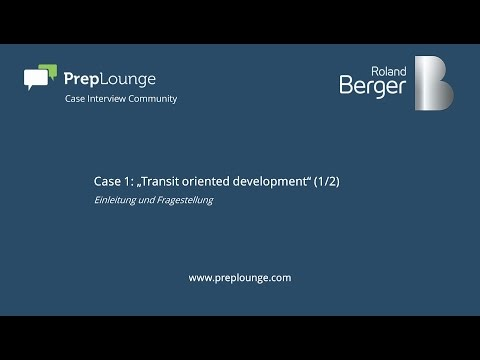 "Roland Berger Case 1: ""Transit oriented development"" (1/2) German"