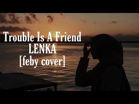 Trouble Is A Friend-lenka(feby Cover) Video Lirik
