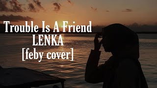 Trouble is a friend-lenka(feby cover) video lirik