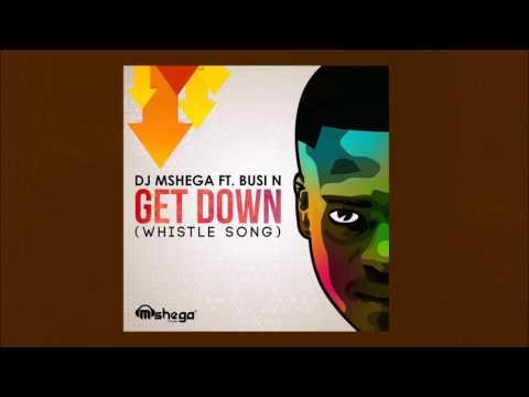 Dj Mshega ft  Busi N   Get Down Whistle Song