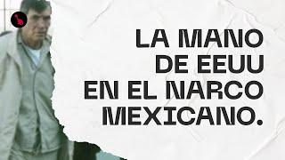 La mano de EEUU en el narco mexicano. 7 hechos clave.