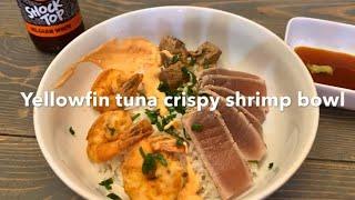 Seared yellowfin tuna golden crispy shrimp rice bowl