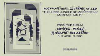 Matthew E. White & Lonnie Holley – This Here Jungle of Moderness/Composition 14 (Official Audio)