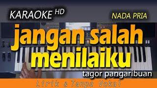 Karaoke JANGAN SALAH MENILAI KU | Tagor Pangaribuan - Tanpa Vokal