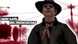 GTA SAN ANDREAS'DAKİ SERİ KATİL MR.TRENCHCOAT KİMDİR ?