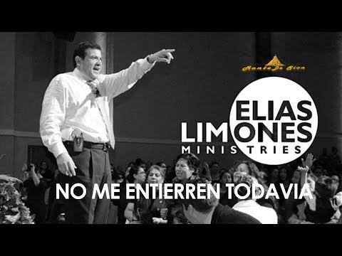 No Me Entierren Todavía  Rev. Elias Limones