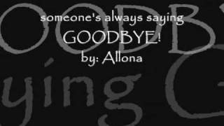 someone's always saying goodbye by: allona w/ lyrics