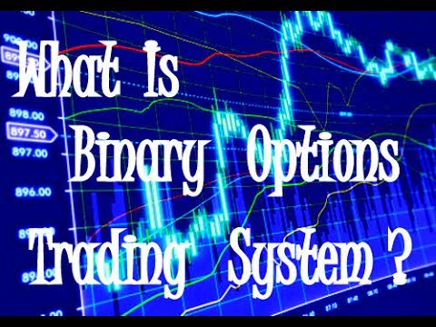 What is binary options trading system