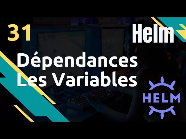 Dépendances & Variables - #Helm 31