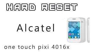 Hard Reset Alcatel one touch pixi 4016x