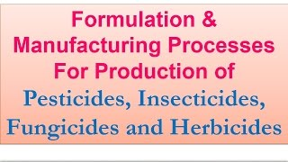 Manufacturing Processes for Production of Pesticides, Insecticides, Fungicides and Herbicides