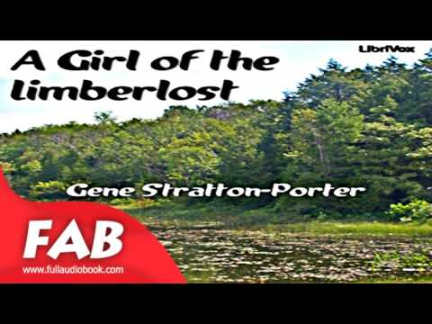 A Girl of the Limberlost Full Audiobook by Gene STRATTON-PORTER by Published 1900 onward