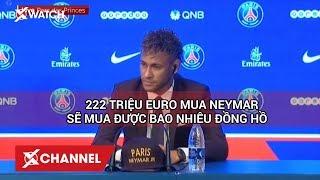 222 triệu Euro mua Neymar sẽ mua được bao nhiêu đồng hồ?