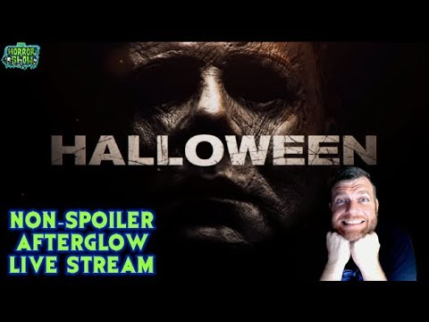 Halloween 2018 Non-Spoiler Afterglow & Review-Editing Live Stream - The Horror Show Channel