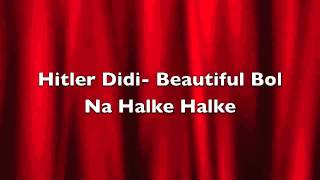 Hitler Didi-Beautiful Bol Na Halke Halke