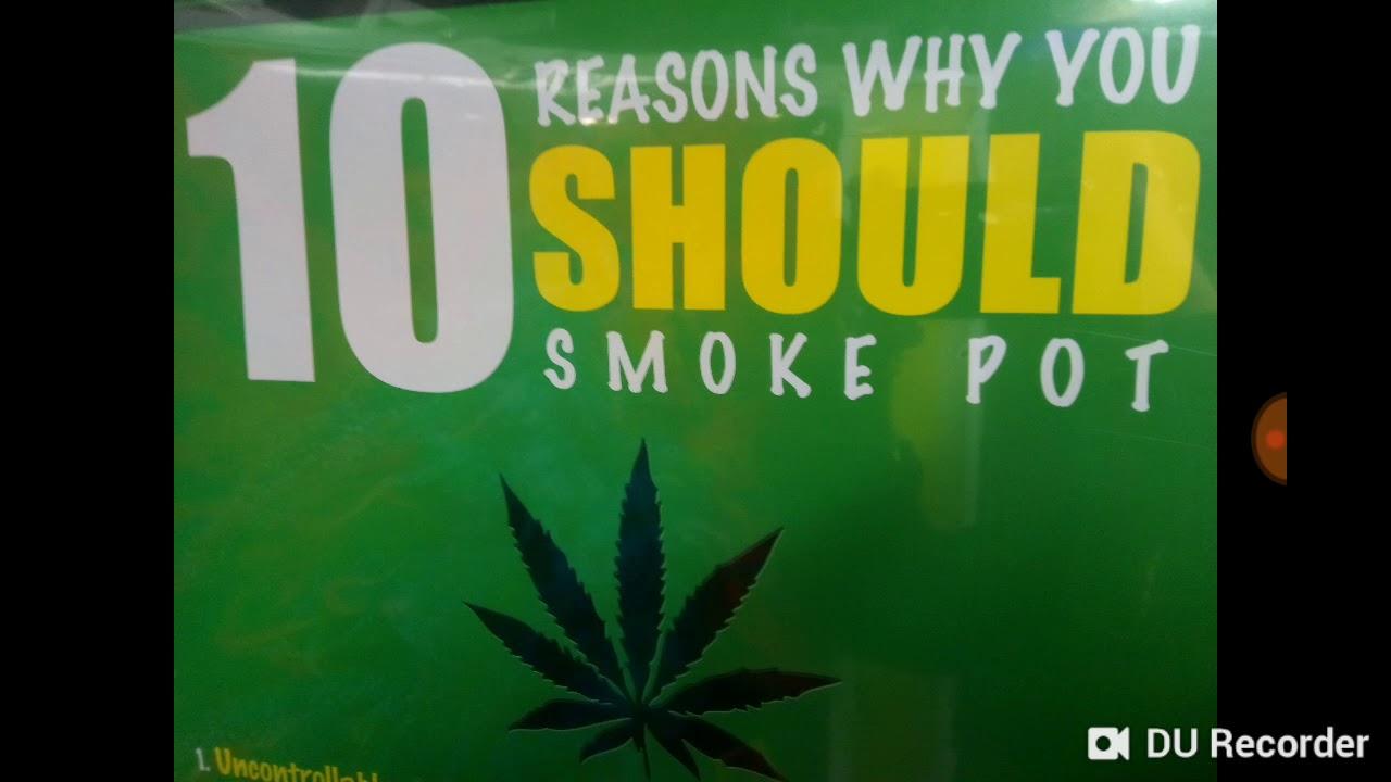 10 Reasons Why You Should Smoke Marijuana!