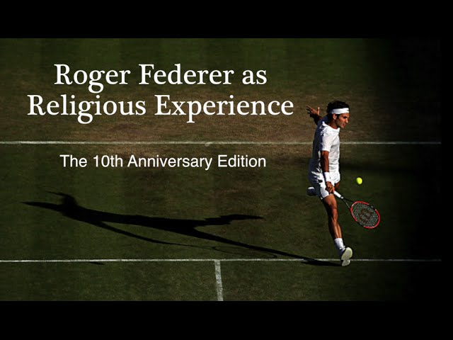 Roger Federer As Religious Experience 10th Anniversary Edition Youtube