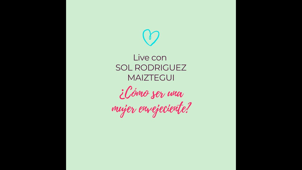 ¿COMO SER UNA MUJER ENVEJECIENTE? Live con Sol Rodríguez Maiztegui