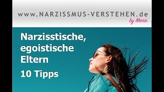 Narzisstische, egoistische Eltern  - 10 Tipps, die stärken