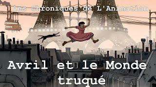 Les Chroniques de L'Animation -Avril et le monde truqué