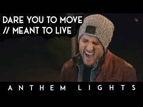 Dare You To Move / Meant to Live | Anthem Lights