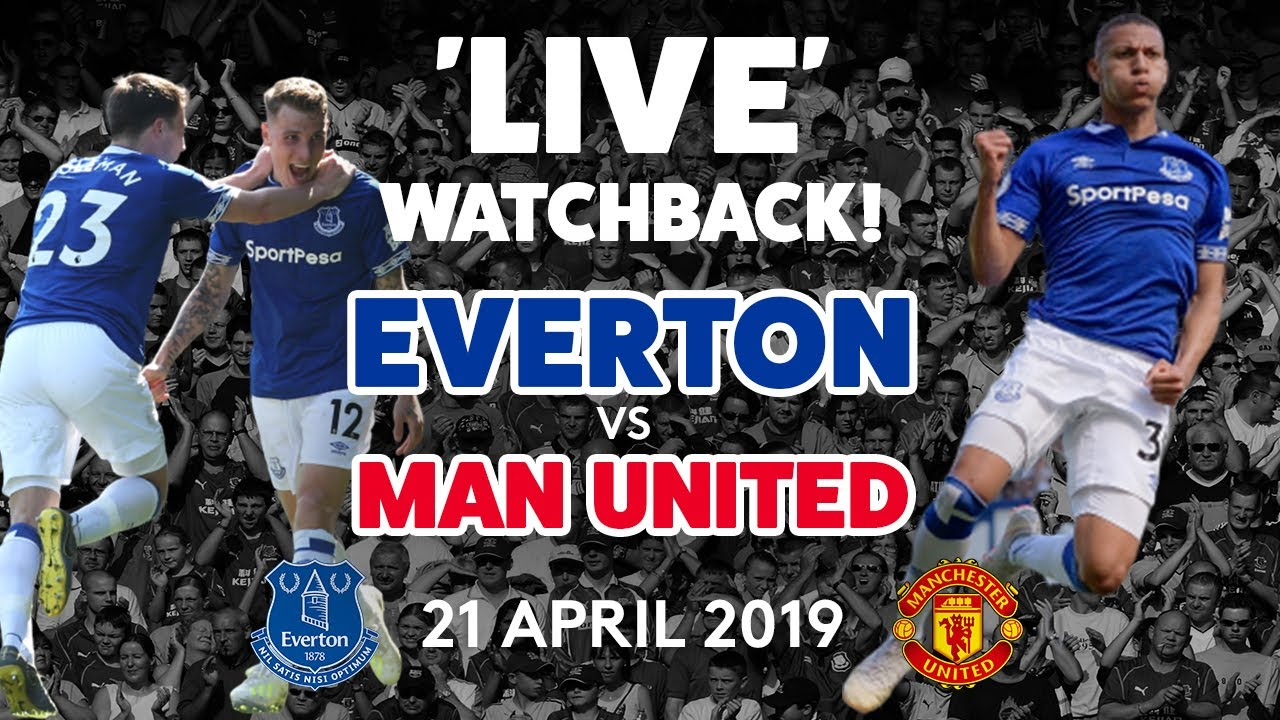 'LIVE' FULL GAME: EVERTON V MAN UNITED | 21 APRIL 2019