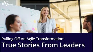 Webinar Recording: Pulling Off An Agile Transformation with Erik Cottrell and Will Simpson thumbnail