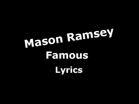 Mason Ramsey - Famous (Unofficial Lyrics)