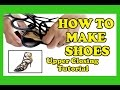 How To Make Shoes - Upper Closing Tutorial