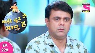 Badi Door Se Aaye Hain - बड़ी दूर से आये है - Episode 228 - 19th October, 2017