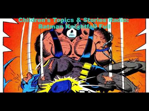 Children's Topics & Stories Radio: Batman Knightfall Full