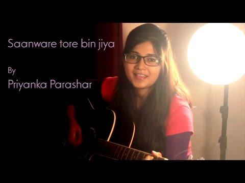 Sanware tore bina jiya by Priyanka Parashar