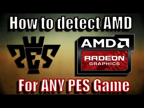 How to make any PES Game detect AMD Graphic card