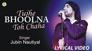 Tujhe Bhoolna Toh Chaha-Jubin Nautiyal   Lyrical   Album: Single Trac   Music: Rochak Kohli  
