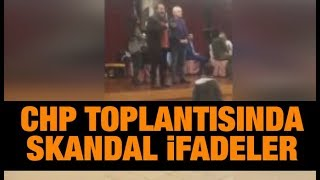 CHP toplantısında skandal ifadeler