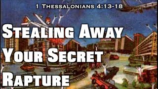 Stealing Away Your Secret Rapture (1 Thessalonians 4:13-18)
