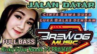 DJ JALAN DATAR | CINTA BAWA DUKA RINDU BALAS DENDAM FULL BASS - Brewog Music Feat 69 PROJECT
