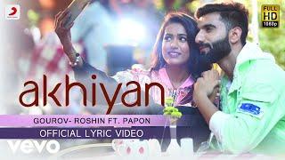 Akhiyan Official Lyric Gourov Roshin Papon Mr MNV Gima Latest Love Song ft Papon