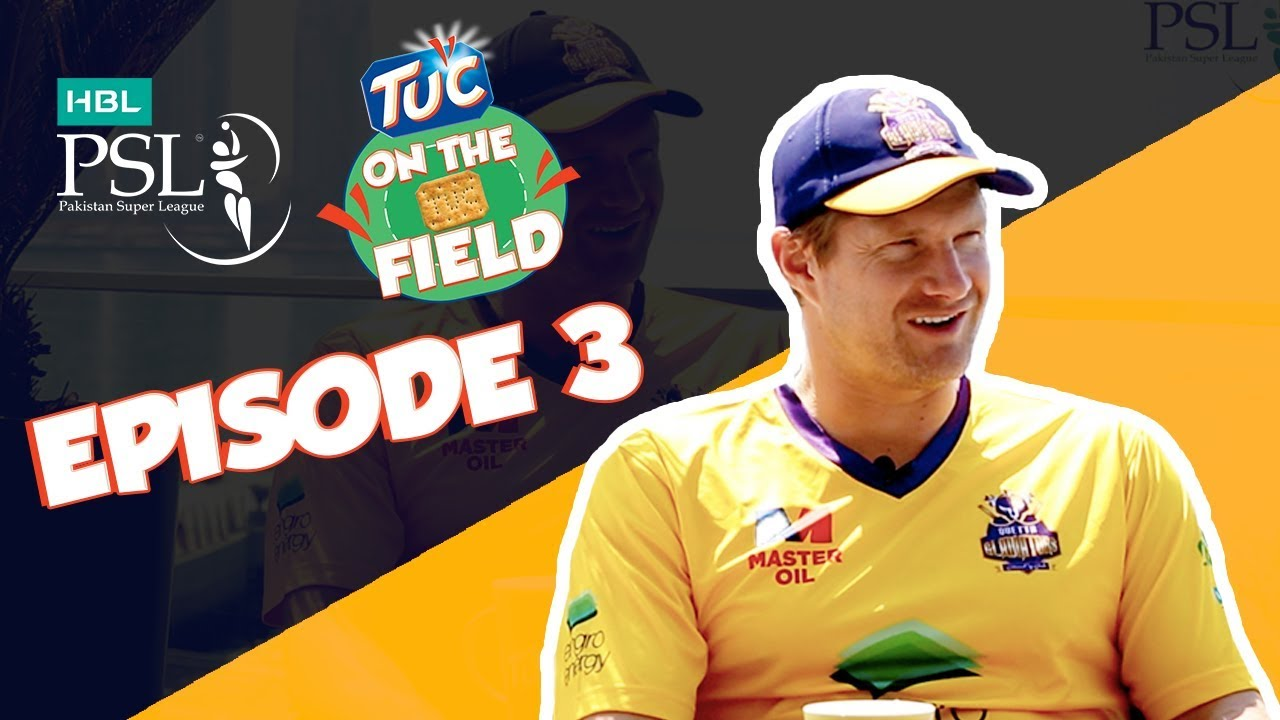 TUC on the Field - Ep 3 with Shane Watson | HBL PSL 2018