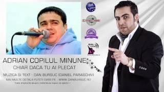 ADRIAN MINUNE - CHIAR DACA TU AI PLECAT