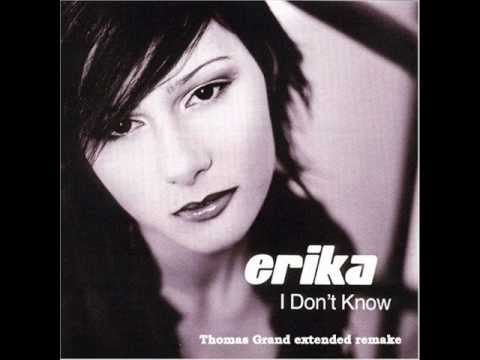 erika i don't know минус. Слушать онлайн Erika - I Don't Know (Thomas Grand Extended Remake 2012) бесплатно