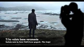 Ti ho voluto bene veramente (Bachata Remix by Dario Vitulli)