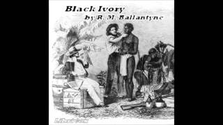 Black Ivory by Robert Michael Ballantyne part 8