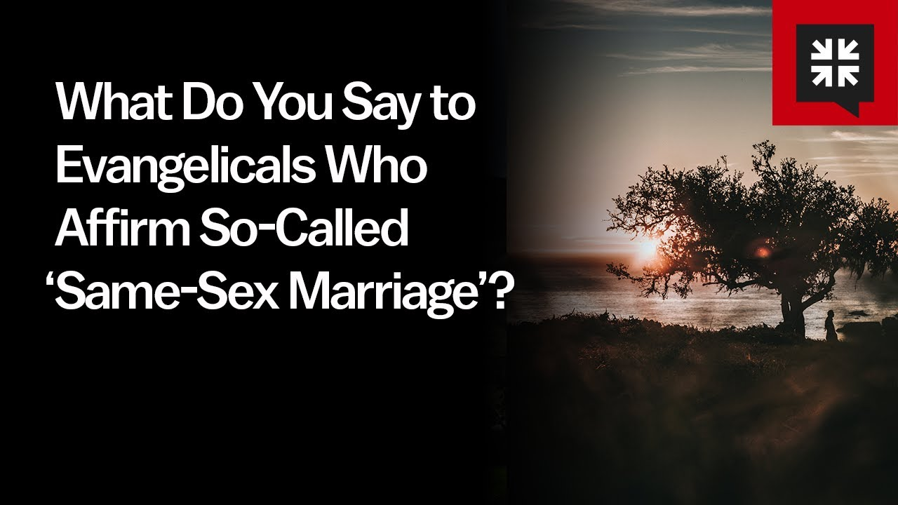 What Do You Say to Evangelicals Who Affirm So-Called 'Same-Sex Marriage'? // Ask Pastor John