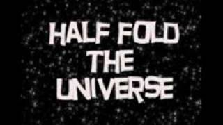 Watch Half Fold The Universe Despite Everything They Might Have Said video