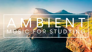 4 Hours of Study Music For Better Concentration - Relaxing Ambient Music for Deep Focus