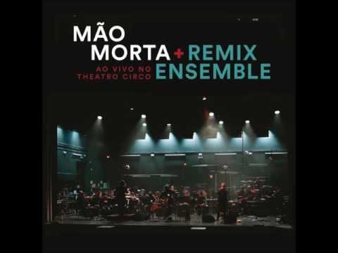 Mão Morta & Remix Ensemble -Ao Vivo No Teatro Circo (ALBUM STREAM)
