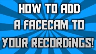 HOW TO RECORD FACECAM AND GAMEPLAY AT THE SAME TIME!! (A Noob's Guide)