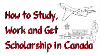 How to Study, Work and Get Scholarship in Canada