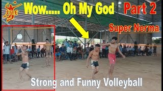 (Part 2) The Strong and Funny Volleyball Player || Super Nerma Vs Ngan Team On Aug 2018